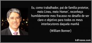 ... para todos os meus interlocutores daquela manhã (William Bonner