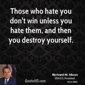 Those who hate you don't win unless you hate them, and then you ...
