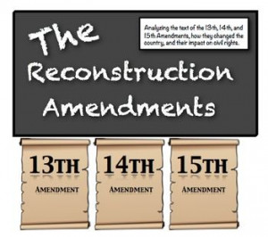 The Reconstruction Amendments: The 13th, 14th, 15th and the Southern ...