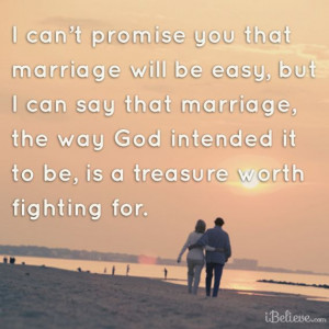 Marriage may not be easy; but, it is worth fighting for...