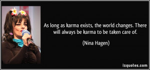 As long as karma exists, the world changes. There will always be karma ...
