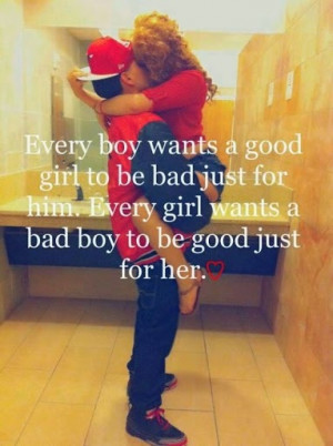 ... good girl who wil , be bad just for him , Every boy wants