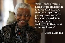 Overcoming poverty is not a gesture of charity. It is an act of ...