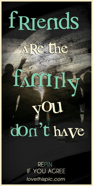 Friends quotes family quote friends truth friendships like family ...