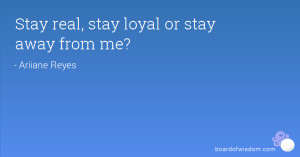 Stay real, stay loyal or stay away from me?
