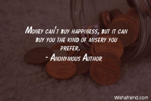... buy happiness, but it can buy you the kind of misery you prefer