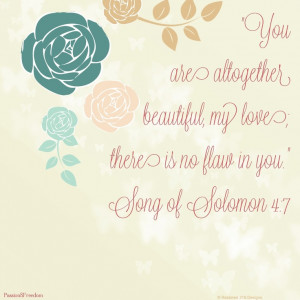 Ladies... You are Beautiful!! Song of Solomon 4:7