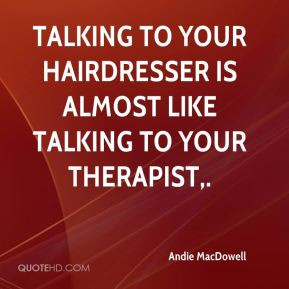 Hairdresser Quotes Andie macdowell quotes