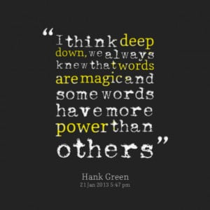 Quotes Picture: i think deep down, we always knew that words are magic ...