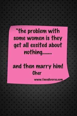 divorce humor for women | Divorce Quotes by Cher – Peg It Board