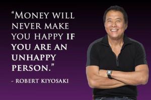 Robert Kiyosaki Money Quote - Money will never make you happy if you ...