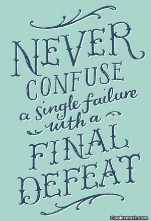 Failure Quote: Never confuse a single failure with a...