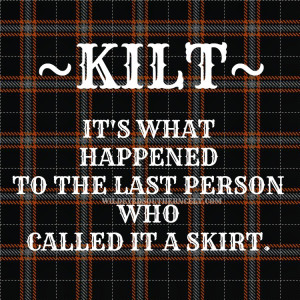 KILT--what happened to the last person who called it a skirt, as in ...