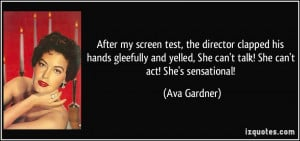 After my screen test, the director clapped his hands gleefully and ...