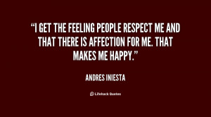 get the feeling people respect me and that there is affection for me ...