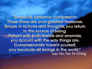 simplicity patience compassion these three are your greatest treasures ...