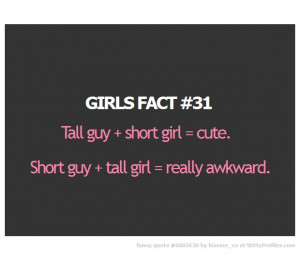 cute. Short guy + tall girl = really awkward. - Witty Profiles Quote ...