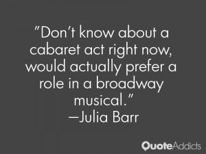Don't know about a cabaret act right now, would actually prefer a role ...