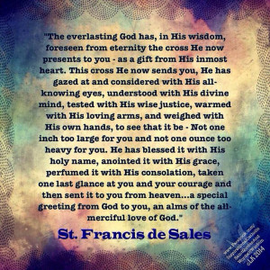 St. Francis de Sales ~ Your Cross God never said we wouldn't have ...