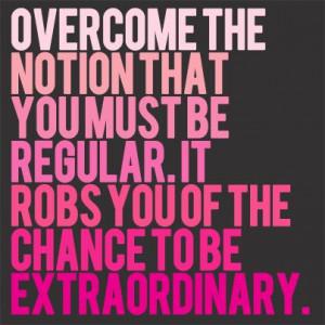 Always be extraordinary!