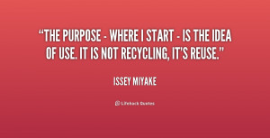 The purpose - where I start - is the idea of use. It is not recycling ...