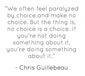 We often feel paralyzed by choice and make no choice.