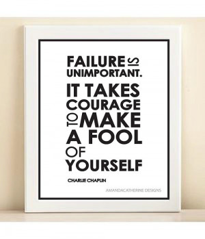 ... It Takes Courage To Make A Fool Of Yourself - Courage Quote
