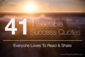 41 Tweetable Success Quotes Everyone Loves To Read & Share