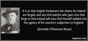 It is in that English Parliament the chains for Ireland are forged ...