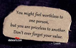 You Might Feel Worthless To One Person, But…