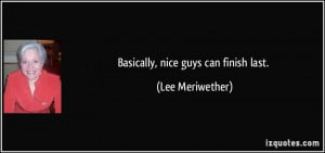 Basically, nice guys can finish last. - Lee Meriwether