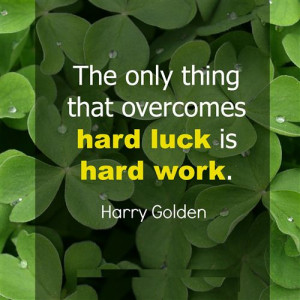 The Only Thing That Overcomes Hard Luck Is Hard Work Quote By Harry ...