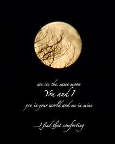 ... The Moon. No Matter Where You Are In The World....We See The Same Moon