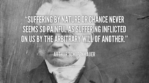 Suffering by nature or chance never seems so painful as suffering ...