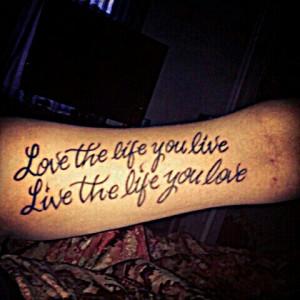 love-the-life-you-live-live-the-life-you-love-quote-tattoo-on-bicep ...
