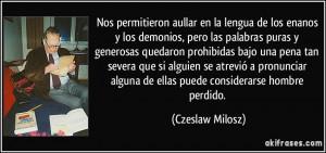 ... alguna de ellas puede considerarse hombre perdido. (Czeslaw Milosz
