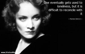 ... to reconcile with it - Marlene Dietrich Quotes - StatusMind.com