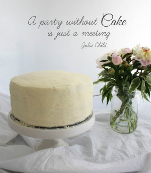Julia Child Quote - A party without Cake is just a meeting