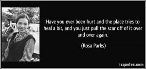 Have you ever been hurt and the place tries to heal a bit, and you ...