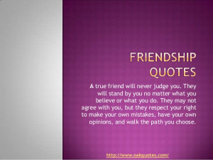 true friend will never judge you. They will stand by you no matter ...