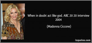 When in doubt act like god. ABC 20/20 interview 2004 - Madonna Ciccone