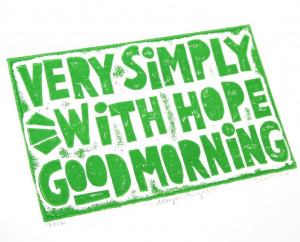 Maya Angelou, Good Morning Quote, Very Simply with Hope Quote
