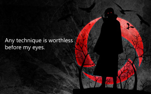 itachi uchiha quotes Any technique is worthless before my eyes. itachi ...