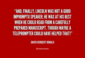 And, finally, Lincoln was not a good impromptu speaker; he was at his ...