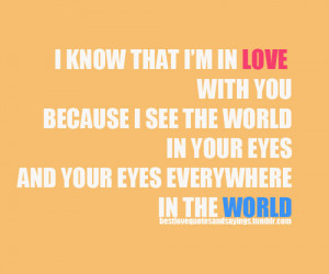 In Love WithYou Because I See The World In Your Eyes And Your Eyes ...