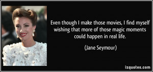 More Jane Seymour Quotes