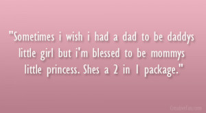 Sometimes I wish I had a dad to be daddy's little girl but I'm ...