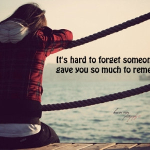... To Forget Someone Who Gave You So Much To Remember, Love Quote Picture