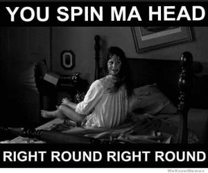 You spin my head right round right round