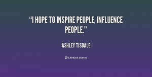 quote-Ashley-Tisdale-i-hope-to-inspire-people-influence-people-232331 ...